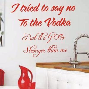 I-tried-to-say-no-to-the-Vodka-funny-wall-sticker-quote-Wall-Decals-3-sizes.jpg