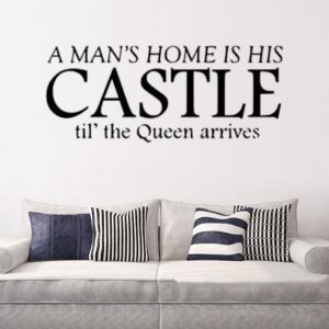 A-man-s-home-is-his-CASTLE-til-the-Queen-arrives-Funny-Quote-Wall-Stickers-Vinyl.jpg